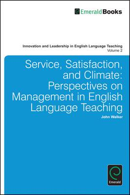 Service, Satisfaction and Climate: Perspectives on Management in English Language Teaching - Innovation and Leadership in English Language Teaching 2 (Hardback)