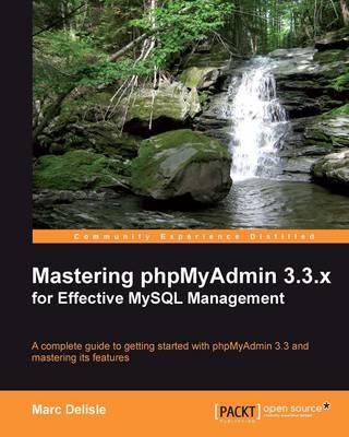 Mastering PhPMyAdmin 3.3.X for Effective MYSQL Management (Paperback)