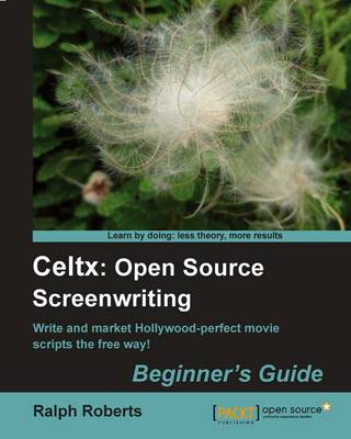 Celtx: Open Source Screenwriting Beginner's Guide (Paperback)