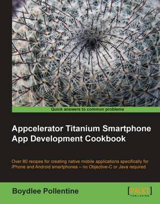 Appcelerator Titanium Smartphone App Development Cookbook (Paperback)