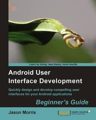 Android User Interface Development: Beginner's Guide (Paperback)