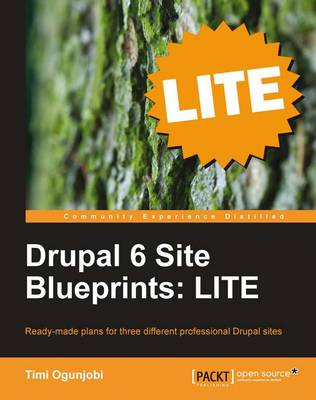 Drupal 6 Site Blueprints LITE: Build a Personal Web Site, an Events Site, and an Ecommerce Site (Paperback)