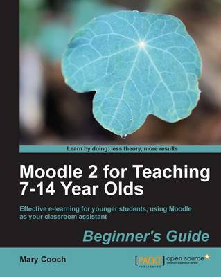 Moodle 2 for Teaching 7-14 Year Olds Beginner's Guide (Paperback)