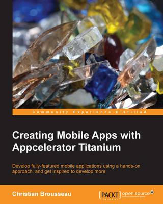 Creating Mobile Apps with Appcelerator Titanium (Paperback)