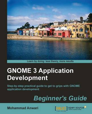 GNOME 3 Application Development Beginner's Guide (Paperback)