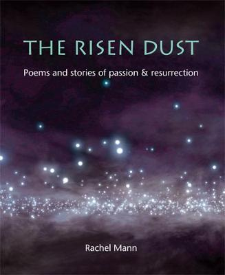 The Risen Dust: Poems and stories of passion & resurrection (Paperback)