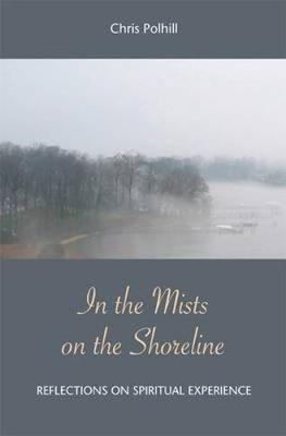 In the Mists on the Shoreline: Reflections on Spiritual Experience (Paperback)