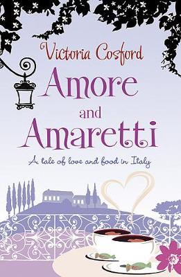 Amore and Amaretti: A Tale of Love and Food in Italy (Paperback)