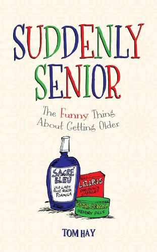 Suddenly Senior: The Funny Thing About Getting Older (Hardback)