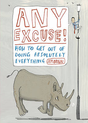 Any Excuse: How to Get Out of Doing Absolutely Anything (Paperback)