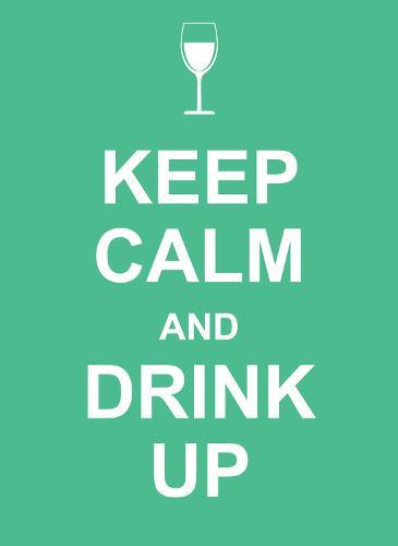 Keep Calm and Drink Up - Keep Calm (Hardback)