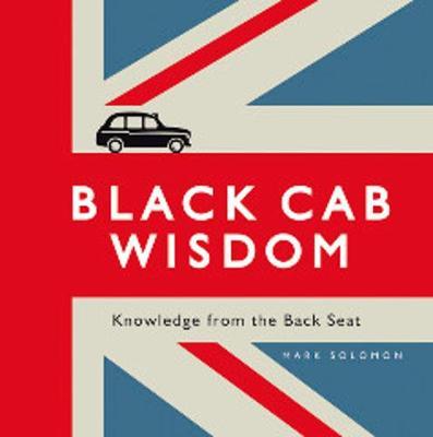 Black Cab Wisdom: Knowledge from the Back Seat (Hardback)