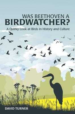 Was Beethoven a Birdwatcher?: A Bird's Eye History of the World (Hardback)