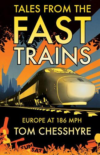 Tales from the Fast Trains: Around Europe at 186mph (Paperback)