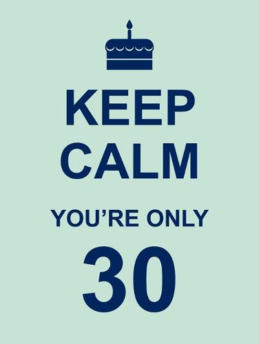 keep calm you re only 30 waterstones
