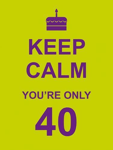 Keep Calm You're Only 40 (Hardback)