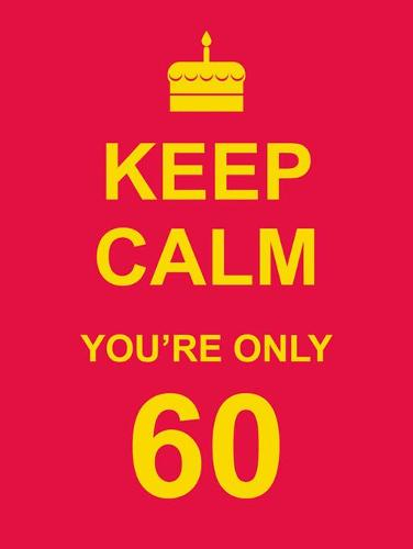 Keep Calm You're Only 60 (Hardback)