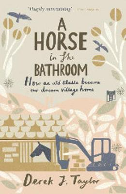 A Horse in the Bathroom: How an Old Stable Became Our Dream Village Home (Paperback)