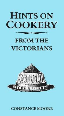 Hints on Cookery from the Victorians (Hardback)
