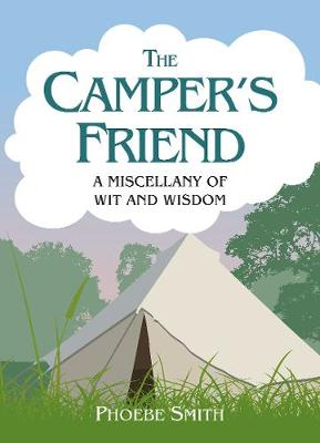 The Camper's Friend: A Miscellany of Wit and Wisdom (Hardback)