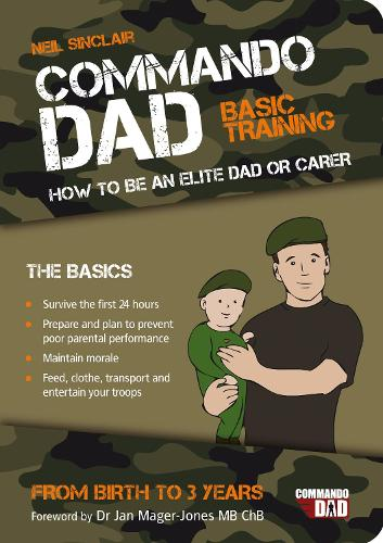 Commando Dad: Basic Training: How to be an Elite Dad or Carer. From Birth to Three Years (Paperback)