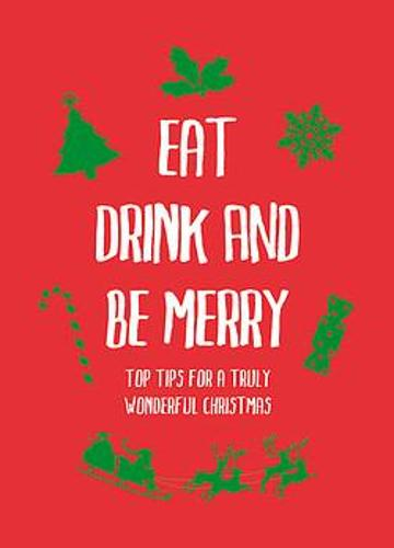 Eat, Drink and Be Merry: Top Tips for a Truly Wonderful Christmas (Hardback)