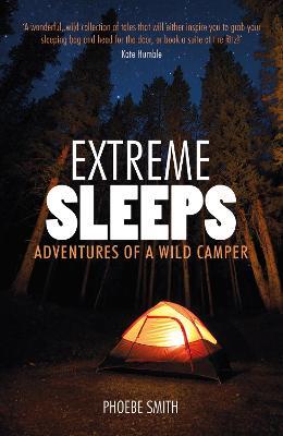 Extreme Sleeps: Adventures of a Wild Camper