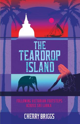 The Teardrop Island: Following Victorian Footsteps Across Sri Lanka (Paperback)