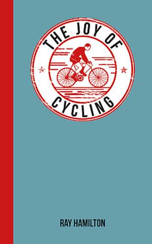 The Joy of Cycling: For Those Who Love to Ride - The Joy of (Hardback)