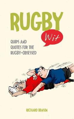 Rugby Wit: Quips and Quotes for the Rugby Obsessed - Wit (Hardback)