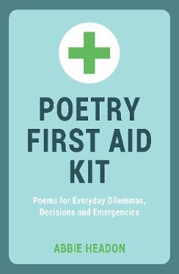 Poetry First Aid Kit: Poems For Everyday Dilemmas, Decisions and Emergencies (Hardback)