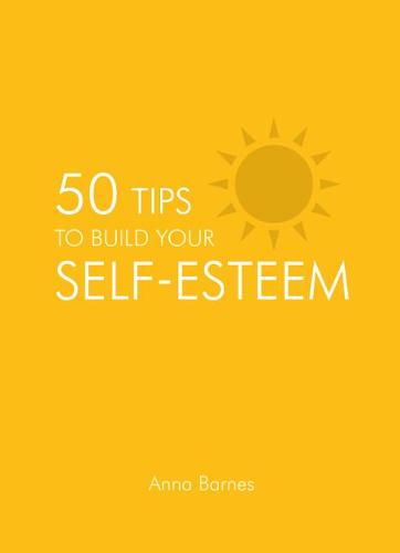 50 Tips to Build Your Self-Esteem (Hardback)