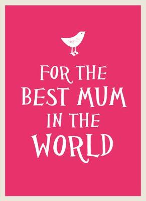 For the Best Mum in the World (Hardback)