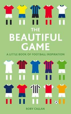 The Beautiful Game: A  Book of Football Inspiration (Hardback)