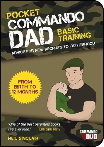 Pocket Commando Dad: Advice for New Recruits to Fatherhood: From Birth to 12 months (Paperback)