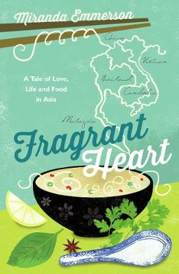 Fragrant Heart: A Tale of Love, Life and Food in South-East Asia (Paperback)