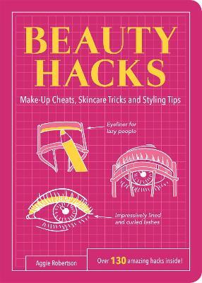 Beauty Hacks: Make-Up Cheats, Skincare Tricks and Styling Tips - Life Hacks (Paperback)