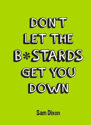 Don't Let the B*stards Get You Down (Hardback)
