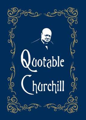 Quotable Churchill - Quotable (Hardback)