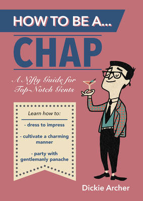 How to Be a...Chap: A Nifty Guide for Top-Notch Gents (Paperback)