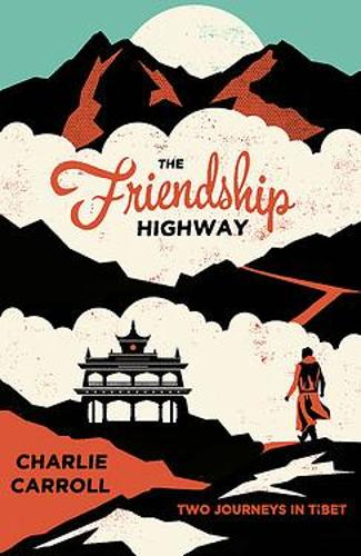 The Friendship Highway: Two Journeys in Tibet (Paperback)