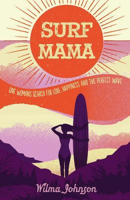 Surf Mama: One Woman's Search for Love, Happiness and the Perfect Wave (Paperback)