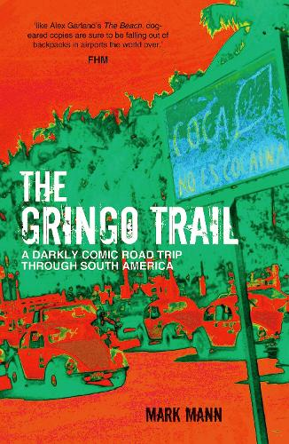 The Gringo Trail: A Darkly Comic Road Trip through South America (Paperback)
