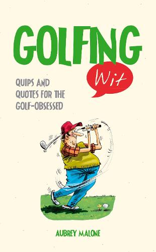 Golfing Wit: Quips and Quotes for the Golf-Obsessed - Wit (Hardback)