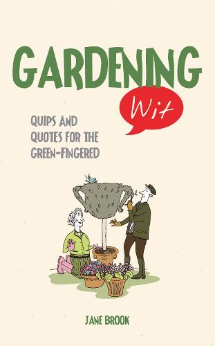 Gardening Wit: Quips and Quotes for the Green-Fingered - Wit (Hardback)