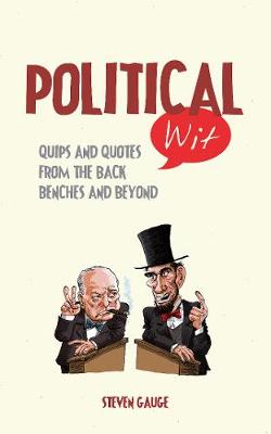 Political Wit: Quips and Quotes from the Back Benches and Beyond - Wit (Hardback)