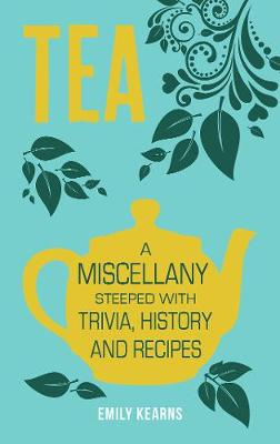 Tea: A Miscellany Steeped with Trivia, History and Recipes (Hardback)