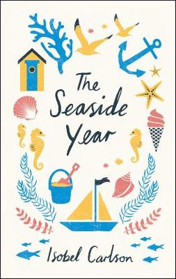 The Seaside Year: A Month-by-Month Guide to Making the Most of the Coast (Hardback)