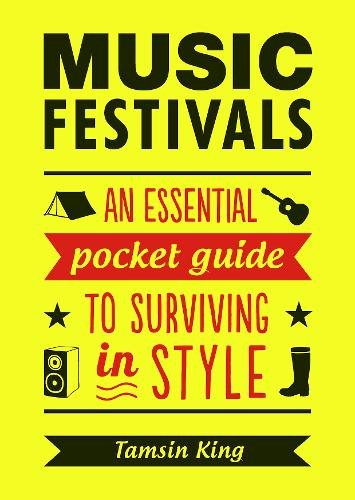 Music Festivals: An Essential Pocket Guide to Surviving in Style (Paperback)