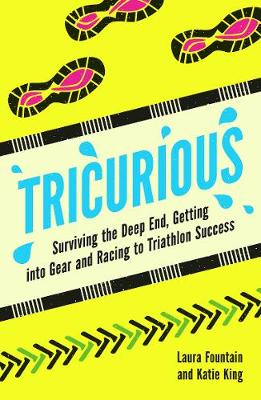 Tricurious: Surviving the Deep End, Getting into Gear and Racing to Triathlon Success (Paperback)